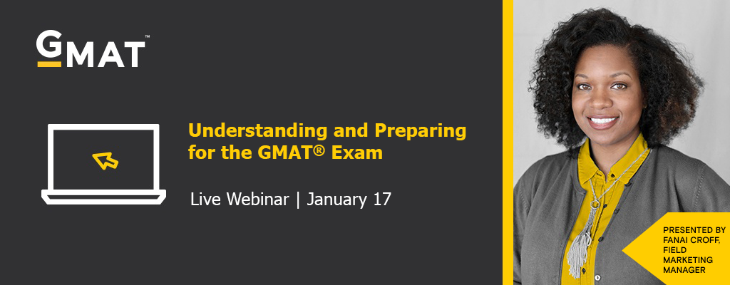 Join us for our Understanding and Preparing for the GMAT Exam webinar   Jan. 17